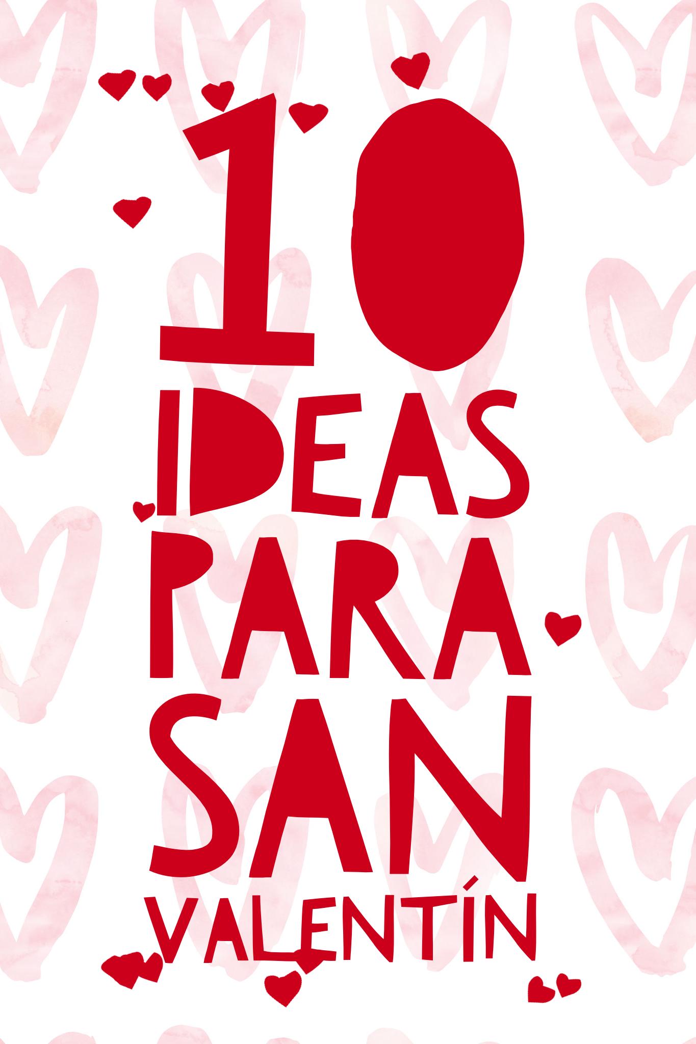 San Valentin Ideas Para Celebrar El Dia Del